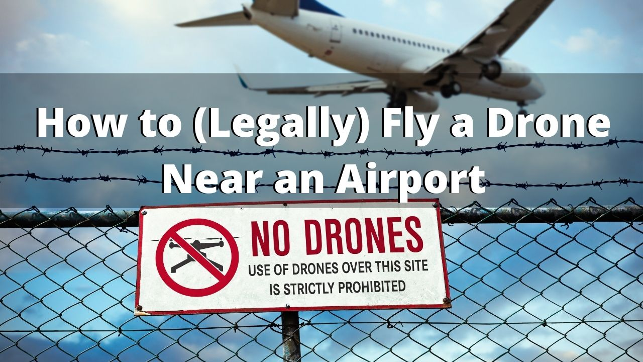 How to Legally Get Permission to Fly a Drone Near an Airport