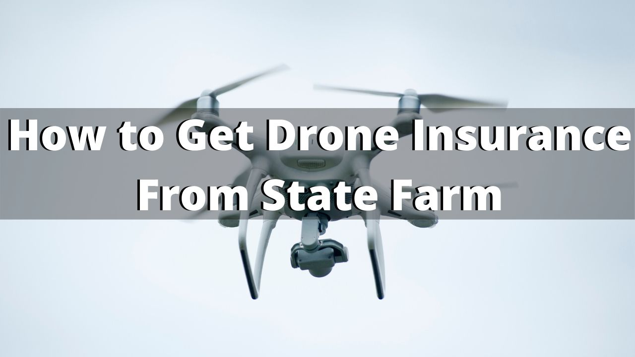 How to Get Drone Insurance Through State Farm